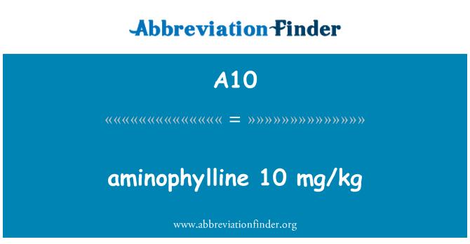 A10: aminophylline 10 mg/kg