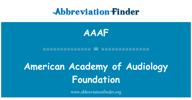 AAAF: American Academy of Audiology Foundation