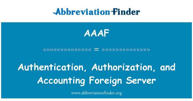 AAAF: Authentication, Authorization, and Accounting Foreign Server