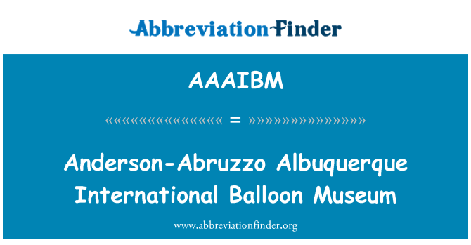 AAAIBM: Anderson-Abruzzo Albuquerque International Balloon Museum
