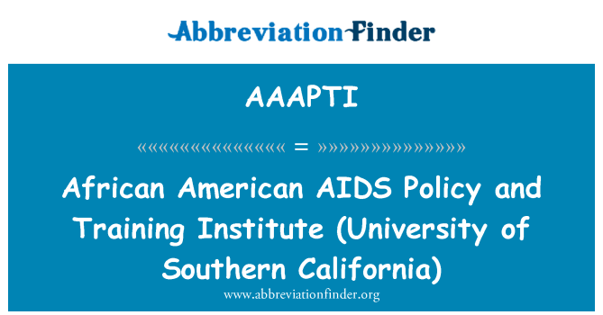 AAAPTI: African American AIDS   Policy and Training Institute (University of Southern California)