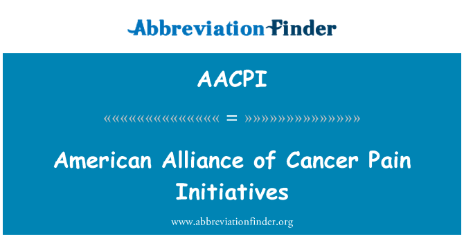 AACPI: American Alliance of Cancer Pain Initiatives
