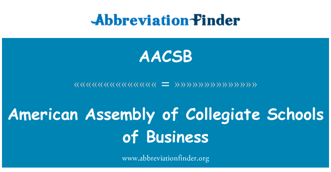 AACSB: American Assembly of Collegiate Schools of Business