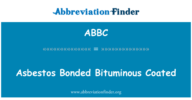 ABBC: Asbestos Bonded Bituminous Coated