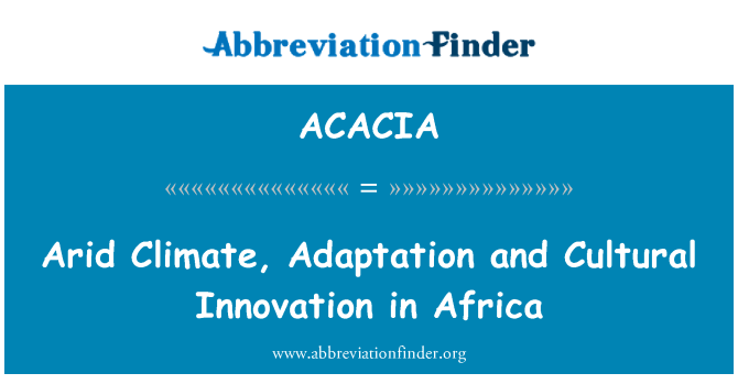 ACACIA: Arid Climate, Adaptation and Cultural Innovation in Africa