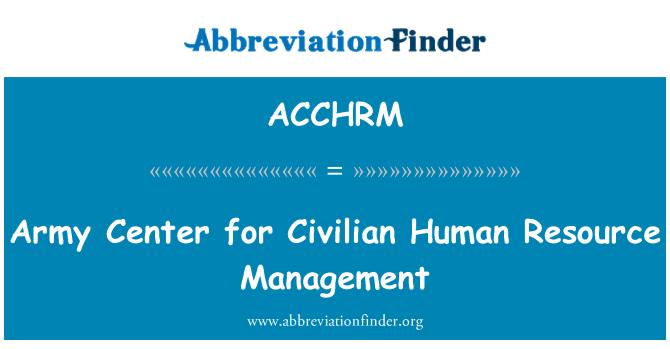ACCHRM: Army Center for Civilian Human Resource Management
