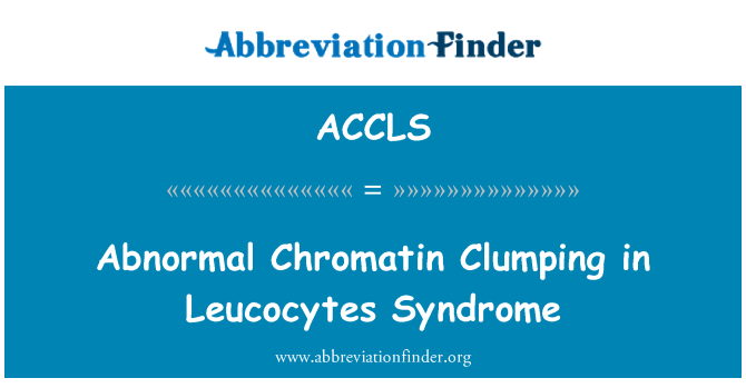 ACCLS: Abnormal Chromatin Clumping in Leucocytes Syndrome