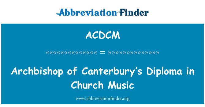 ACDCM: Archbishop of Canterbury's Diploma in Church Music
