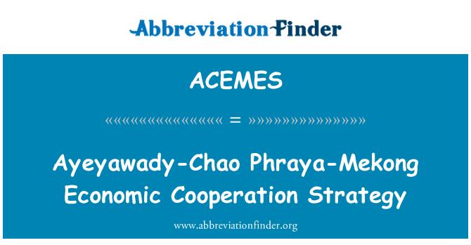 ACEMES: Ayeyawady-Chao Phraya-Mekong Economic Cooperation Strategy