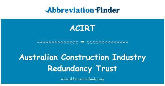 ACIRT: Australian Construction Industry Redundancy Trust
