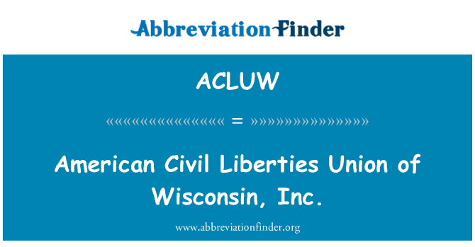 ACLUW: American Civil Liberties Union of Wisconsin, Inc.