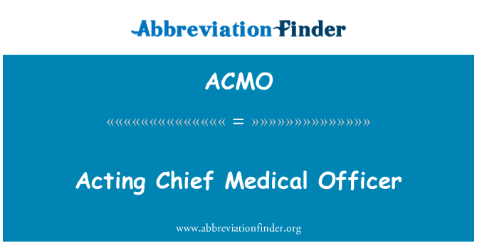 ACMO: Acting Chief Medical Officer