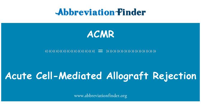 ACMR: Rechazo agudo del aloinjerto mediada por células