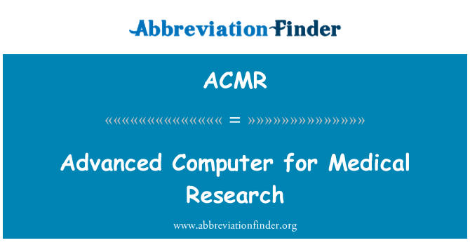 ACMR: Advanced Computer for Medical Research