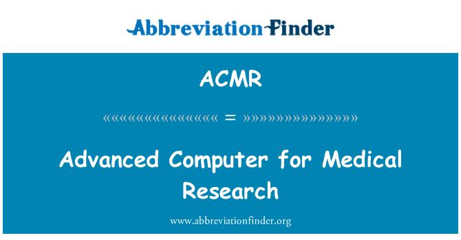 ACMR: Tıbbi araştırmalar için gelişmiş bilgisayar