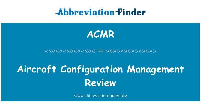 ACMR: Examen de gestión de configuración de aeronaves