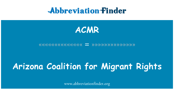 ACMR: Arizona Coalition for Migrant Rights