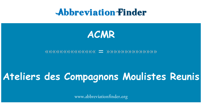 ACMR: Des ateliers Reunis Compagnons Moulistes