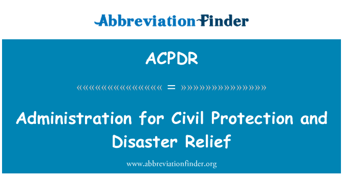 ACPDR: Administration for Civil Protection and Disaster Relief