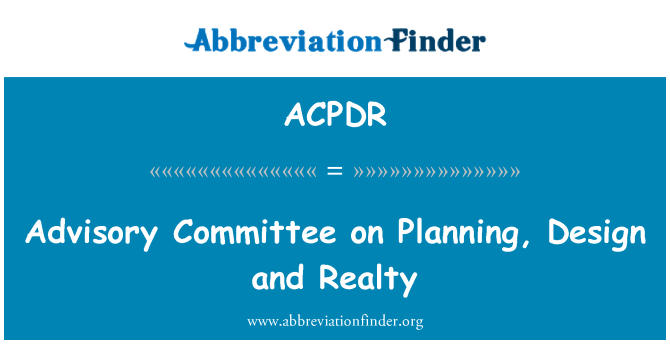 ACPDR: Advisory Committee on Planning, Design and Realty
