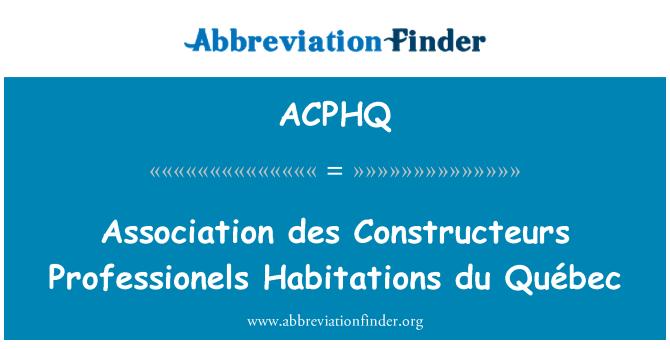 ACPHQ: Association des Constructeurs Professionels Habitations du Québec