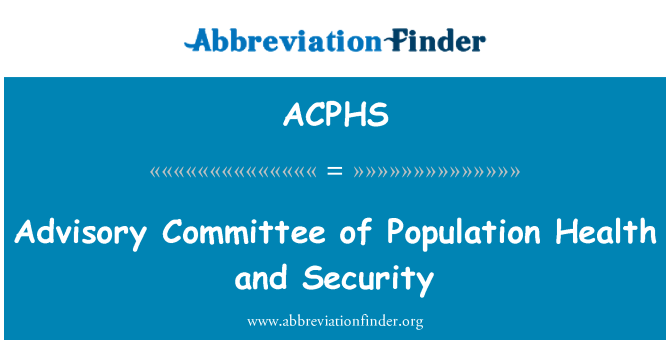 ACPHS: Advisory Committee of Population Health and Security