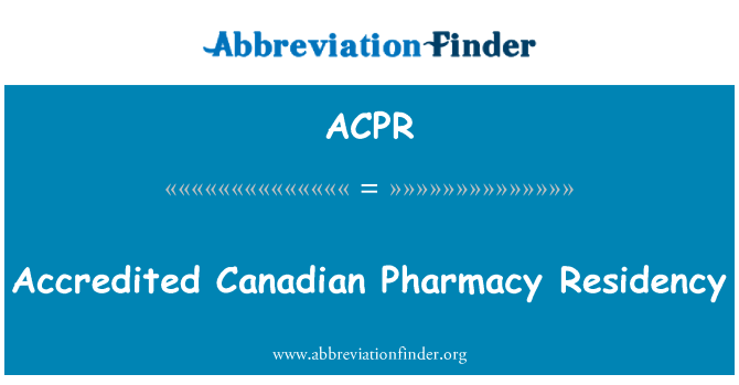 ACPR: Accredited Canadian Pharmacy Residency