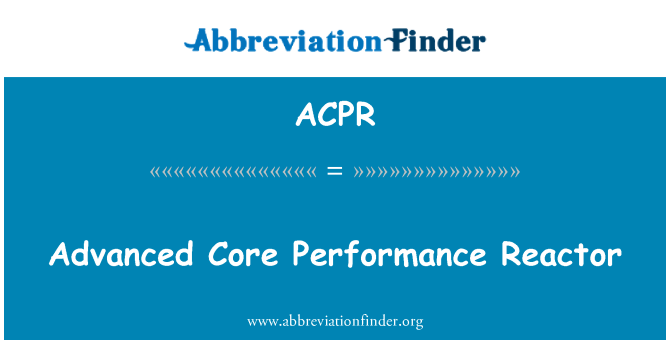 ACPR: Advanced Core Performance Reactor