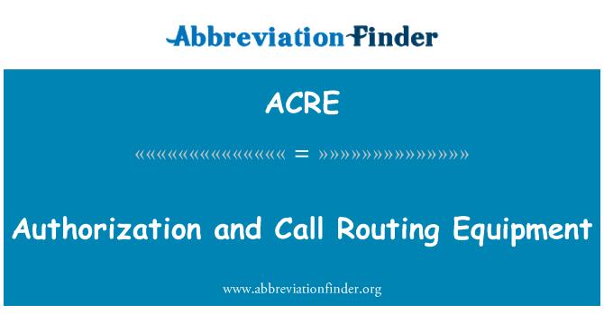 ACRE: Equipo de autorización y enrutamiento de la llamada