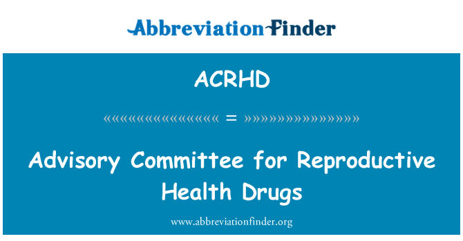 ACRHD: Advisory Committee for Reproductive Health Drugs