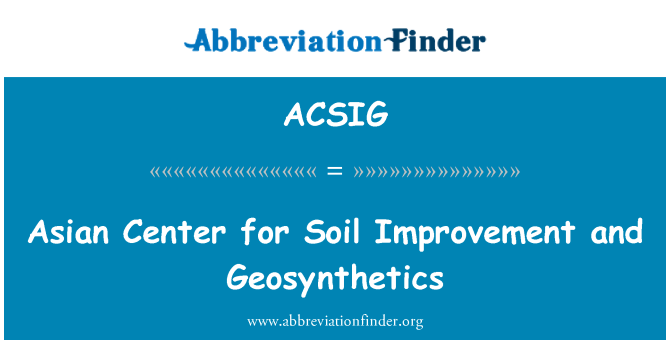 ACSIG: Asian Center for Soil Improvement and Geosynthetics