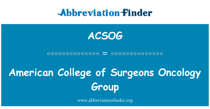 ACSOG: American College of Surgeons Oncology Group
