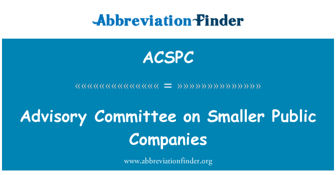 ACSPC: Advisory Committee on Smaller Public Companies