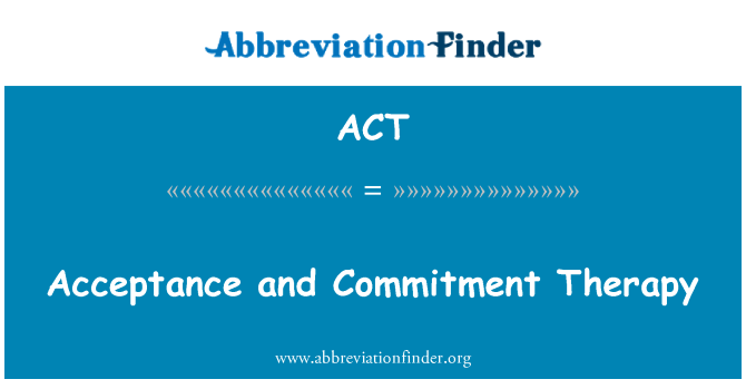 ACT: Acceptance and Commitment Therapy