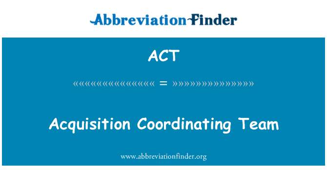 ACT: Acquisition Coordinating Team