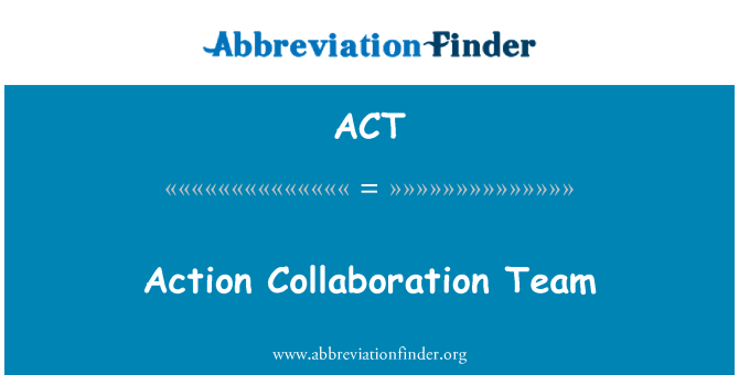 ACT: Action Collaboration Team