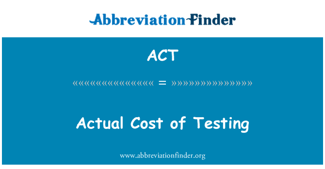 ACT: Actual Cost of Testing