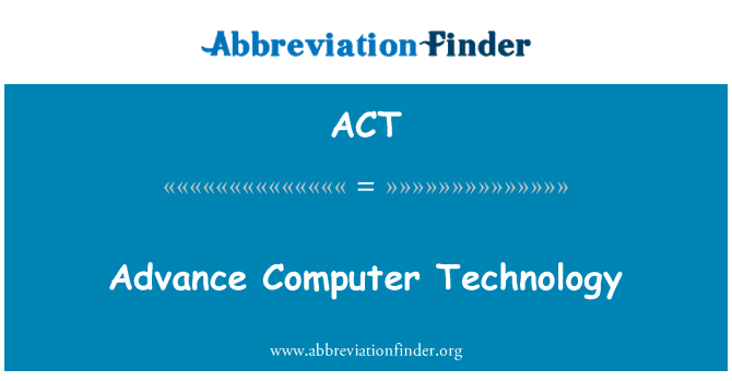 ACT: Advance Computer Technology