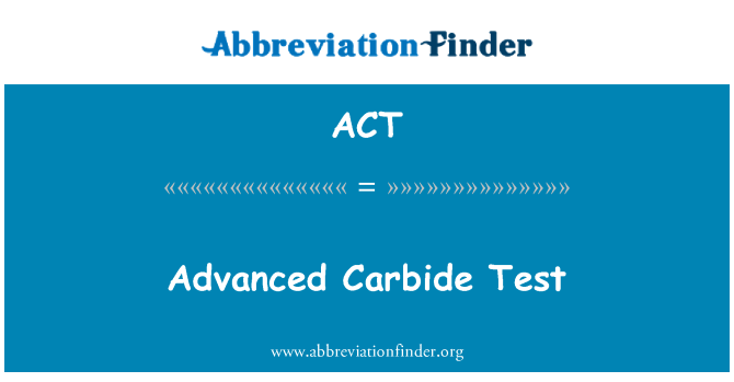 ACT: Advanced Carbide Test
