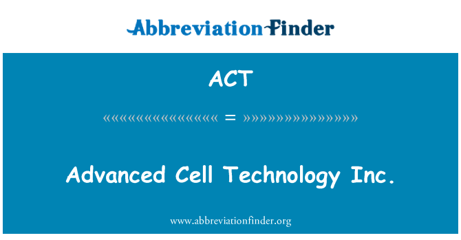 ACT: Advanced Cell Technology Inc.