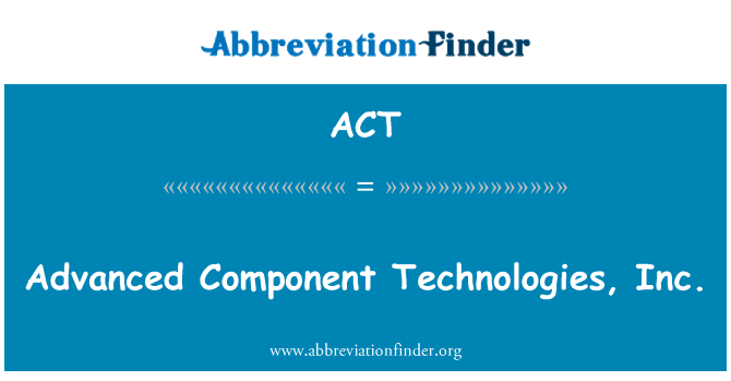 ACT: Advanced Component Technologies, Inc.