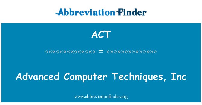 ACT: Advanced Computer Techniques, Inc