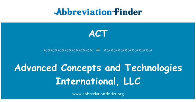 ACT: Advanced Concepts and Technologies International, LLC