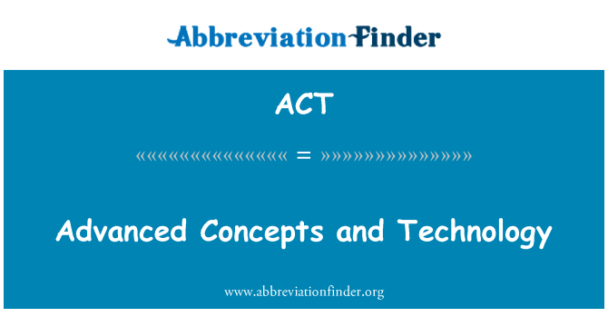 ACT: Advanced Concepts and Technology