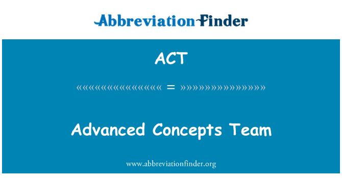 ACT: Advanced Concepts Team