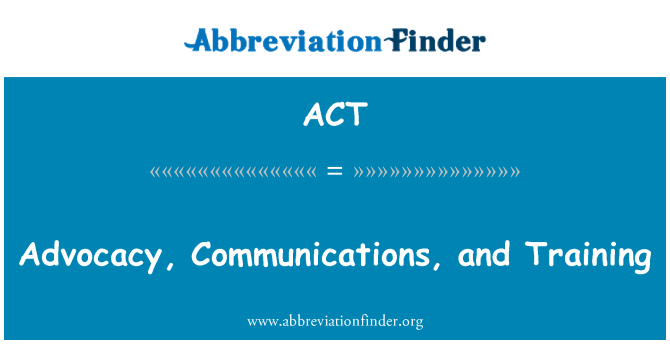 ACT: Advocacy, Communications, and Training