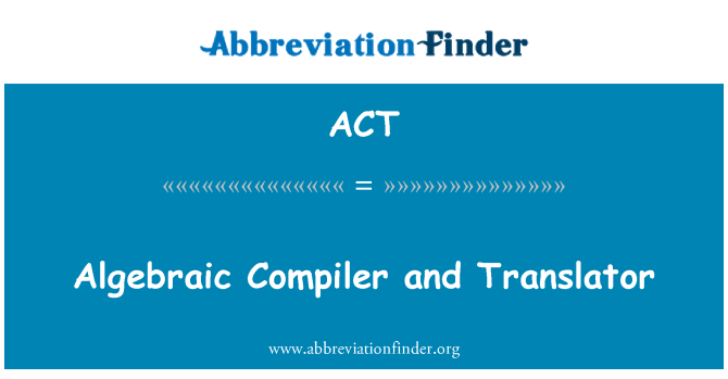 ACT: Algebraic Compiler and Translator