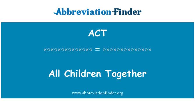 ACT: 所有的孩子在一起