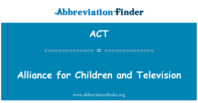 ACT: Alliance for Children and Television