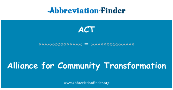 ACT: Alliance for Community Transformation